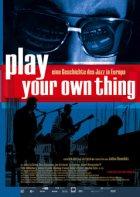 Play Your Own Thing - Eine Geschichte des Jazz in Europa - Plakat zum Film